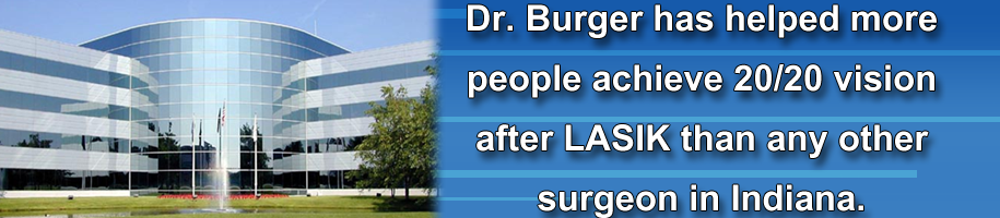 Dr. Burger has helped more people achieve 20/20 vision after LASIK than any other surgeon in the state.